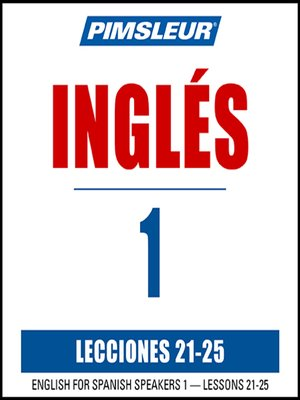 cover image of Pimsleur English for Spanish Speakers Level 1 Lessons 21-25 MP3