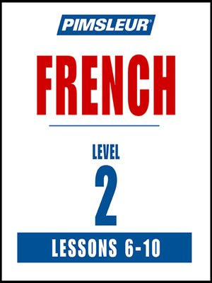 cover image of Pimsleur French Level 2 Lessons 6-10 MP3