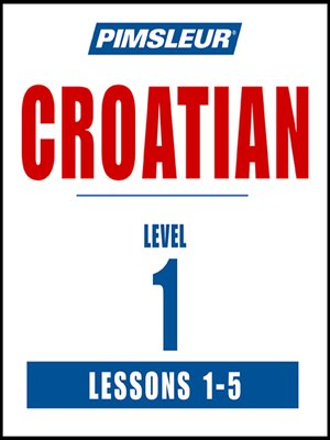 cover image of Pimsleur Croatian Level 1 Lessons 1-5 MP3