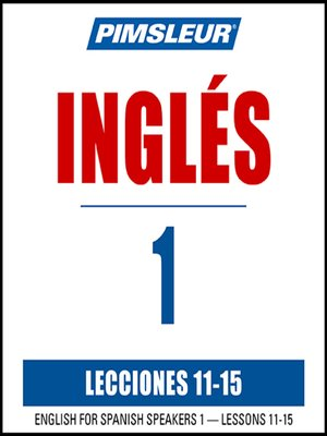 cover image of Pimsleur English for Spanish Speakers Level 1 Lessons 11-15 MP3