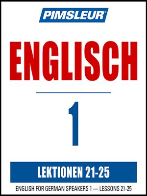 cover image of Pimsleur English for German Speakers Level 1 Lessons 21-25 MP3