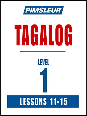 cover image of Pimsleur Tagalog Level 1 Lessons 11-15 MP3