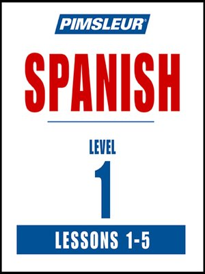 cover image of Pimsleur Spanish Level 1 Lessons 1-5 MP3