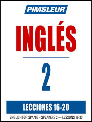 cover image of Pimsleur English for Spanish Speakers Level 2 Lessons 16-20 MP3
