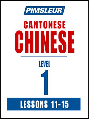 cover image of Pimsleur Chinese (Cantonese) Level 1 Lessons 11-15 MP3