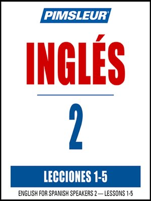 cover image of Pimsleur English for Spanish Speakers Level 2 Lessons 1-5 MP3