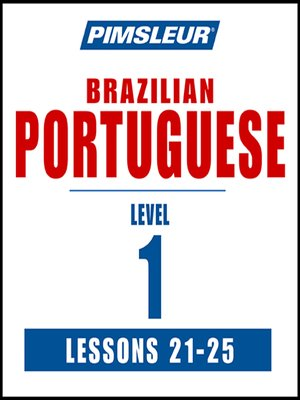 cover image of Pimsleur Portuguese (Brazilian) Level 1 Lessons 21-25 MP3
