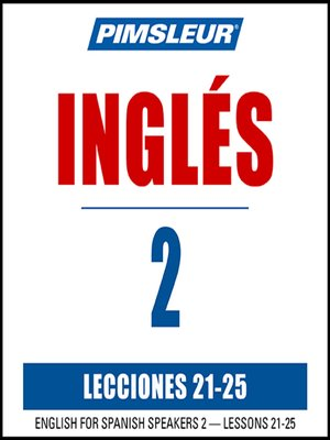 cover image of Pimsleur English for Spanish Speakers Level 2 Lessons 21-25 MP3