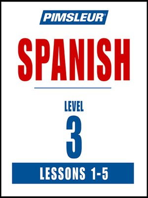 cover image of Pimsleur Spanish Level 3 Lessons 1-5 MP3