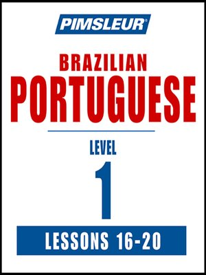 cover image of Pimsleur Portuguese (Brazilian) Level 1 Lessons 16-20 MP3