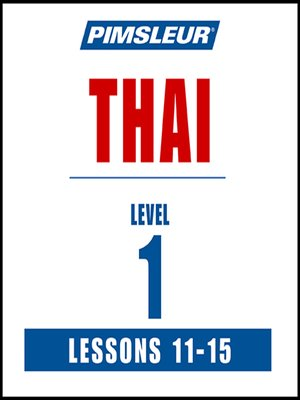 cover image of Pimsleur Thai Level 1 Lessons 11-15 MP3