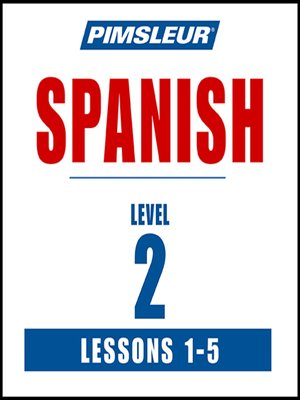 cover image of Pimsleur Spanish Level 2 Lessons 1-5 MP3