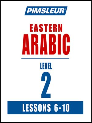 cover image of Pimsleur Arabic (Eastern) Level 2 Lessons 6-10 MP3