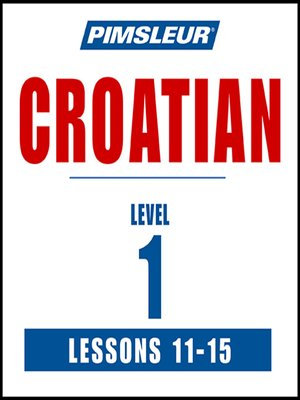 cover image of Pimsleur Croatian Level 1 Lessons 11-15 MP3