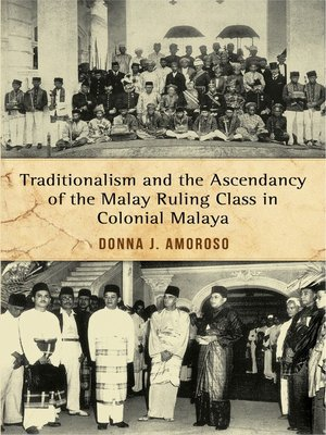cover image of Traditionalism and the Ascendancy of the Malay Ruling Class in Colonial Malaya