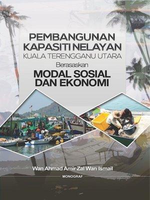 cover image of Pembinaan Kapasiti Nelayan Kuala Terengganu Utara Berasaskan Modal Sosial dan Ekonomi