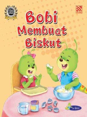 cover image of Bobi Membuat Biskut