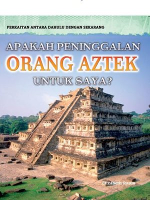 cover image of Perkaitan Antara Dahulu Dengan Sekarang: Apakah Peninggalan Orang Aztek Untuk Saya?