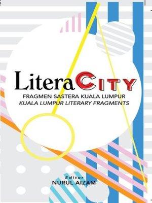cover image of Literacity: Fragmen Sastera Kuala Lumpur
