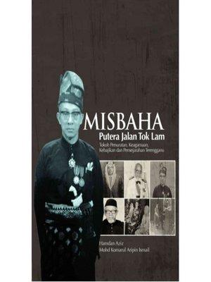 cover image of Misbaha Putera Jalan Tok Lam Tokoh Persuratan, Keagamaan, Kebajikan Dan Pensejarahan Terengganu