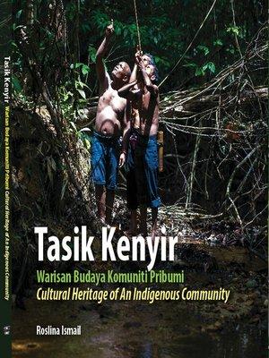 cover image of Tasik Kenyir Warisan Budaya Komuniti Pribumi