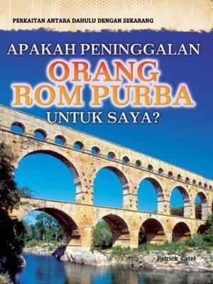 cover image of Perkaitan Antara Dahulu Dengan Sekarang: Apakah Peninggalan Orang Rom Purba Untuk Saya?