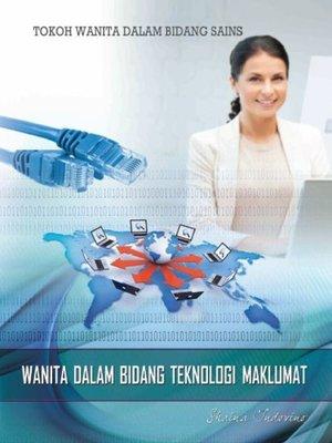 cover image of Tokoh Wanita Dalam Bidang Sains: Wanita Dalam Bidang Teknologi Maklumat