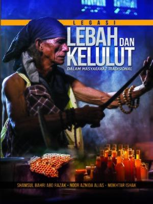 cover image of Legasi Lebah dan Kelulut dalam Masyarakat Tradisional