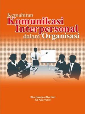 cover image of Kemahiran Komunikasi Interpersonal Dalam Organisasi