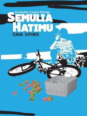cover image of Kumpulan Cerpen Remaja SEMULIA HATIMU