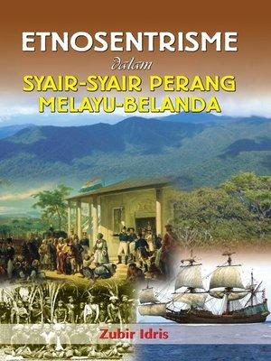cover image of Etnosentrisme dalam Syair-syair Perang Melayu-Belanda