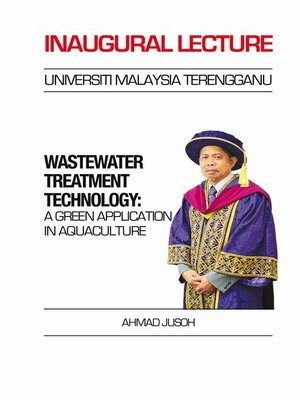cover image of Inaugural Prof. Ir. Ahmad Jusoh: Wastewater Treatment Technology: A Green Application in Aquaculture