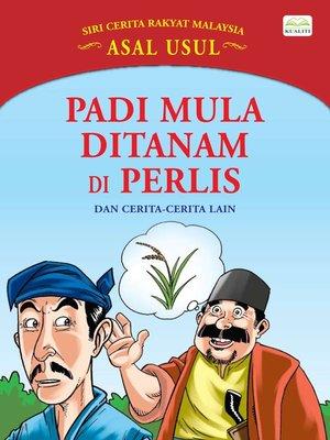 cover image of Padi Mula Ditanam Di Perlis Dan Cerita-Cerita Lain