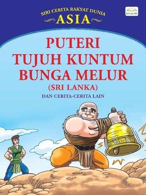 cover image of Puteri Tujuh Kuntum Bunga Melur (sri Lanka) Dan Cerita-Cerita Lain