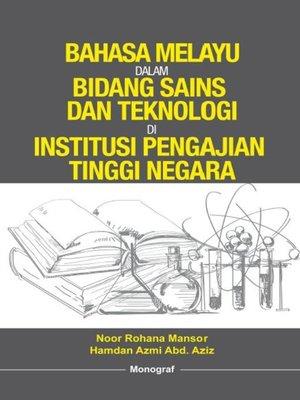 cover image of Bahasa Melayu dalam Bidang Sains dan Teknologi di Institusi Pengajian Tinggi Negara