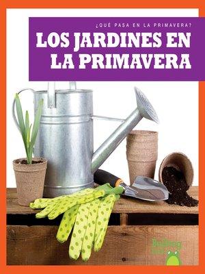 cover image of Los jardines en la primavera / (Gardens in Spring)