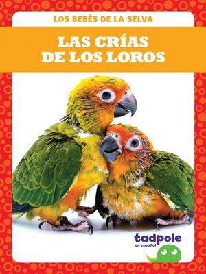 cover image of Las crías de los loros (Parrot Chicks)