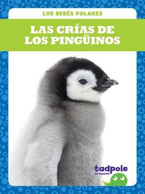 cover image of Las crías de los pingüinos (Penguin Chicks)