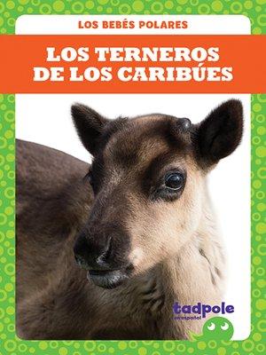 cover image of Los terneros de los caribúes (Caribou Calves)