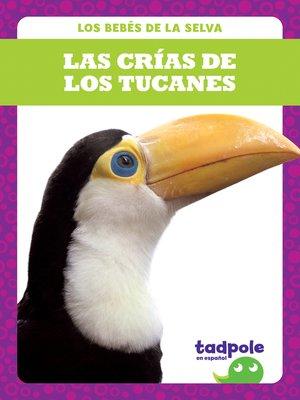 cover image of Las crías de los tucanes (Toucan Chicks)