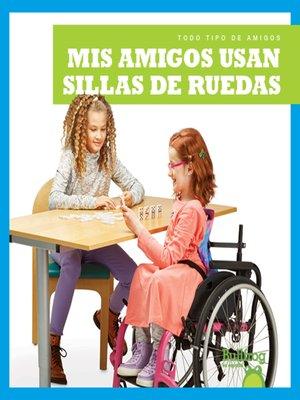 cover image of Mis amigos usan sillas de ruedas (My Friend Uses a Wheelchair)