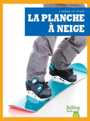 cover image of La planche à neige (Snowboarding)