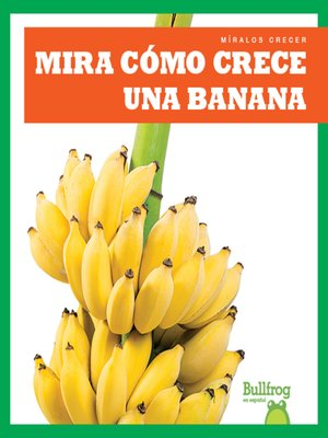 cover image of Mira cómo crece una banana (Watch a Banana Grow)