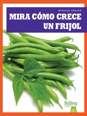 cover image of Mira cómo crece un frijol (Watch a Bean Grow)