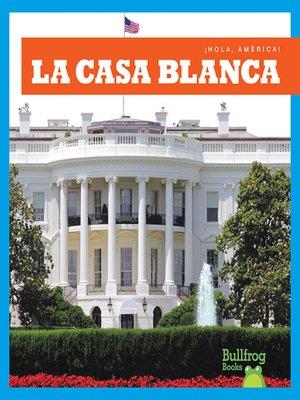 cover image of La Casa Blanca / White House