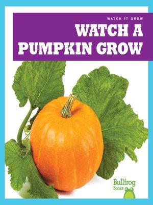 cover image of Watch a Pumpkin Grow