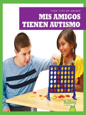 cover image of Mis amigos tienen autismo (My Friend Has Autism)