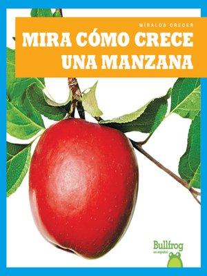 cover image of Mira cómo crece una manzana (Watch an Apple Grow)