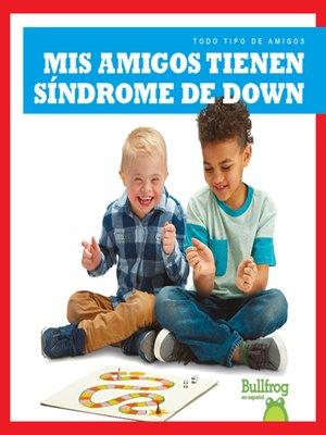 cover image of Mis amigos tienen síndrome de Down (My Friend Has Down Syndrome)