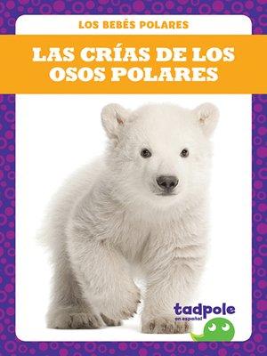 cover image of Las crías de los osos polares (Polar Bear Cubs)